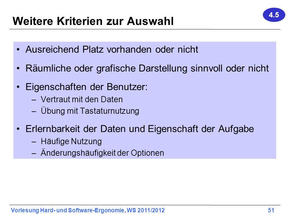 Vorlesung Hard- und Software-Ergonomie, WS 2011/2012 51 Weitere Kriterien zur Auswahl Ausreichend Platz vorhanden oder nicht Räumliche oder grafische