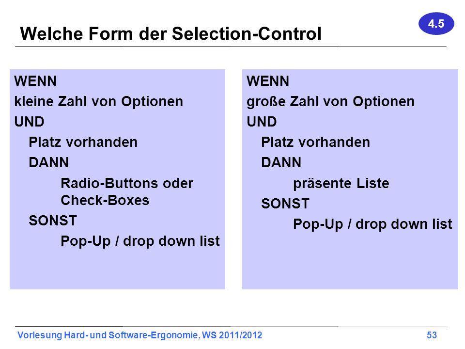 Vorlesung Hard- und Software-Ergonomie, WS 2011/2012 53 Welche Form der Selection-Control WENN kleine Zahl von Optionen UND Platz vorhanden DANN Radio