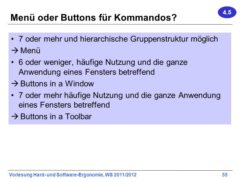 Vorlesung Hard- und Software-Ergonomie, WS 2011/2012 55 Menü oder Buttons für Kommandos? 7 oder mehr und hierarchische Gruppenstruktur möglich Menü 6
