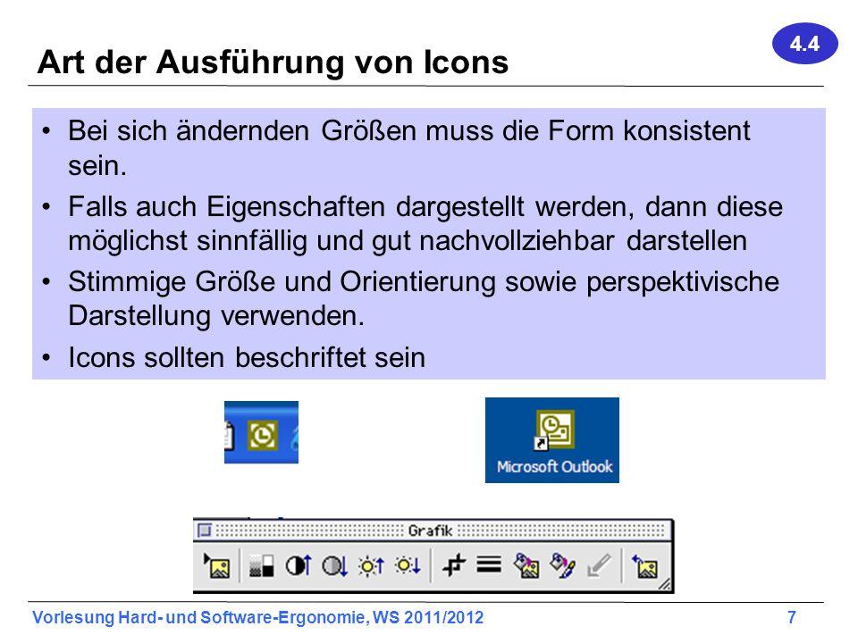 Vorlesung Hard- und Software-Ergonomie, WS 2011/2012 7 Art der Ausführung von Icons Bei sich ändernden Größen muss die Form konsistent sein. Falls auc