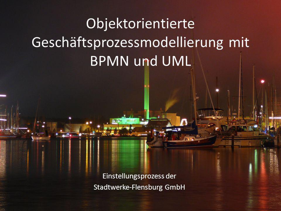 Objektorientierte Geschäftsprozessmodellierung mit BPMN und UML Einstellungsprozess der Stadtwerke-Flensburg GmbH