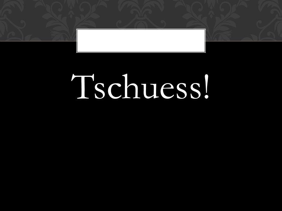Tschuess!
