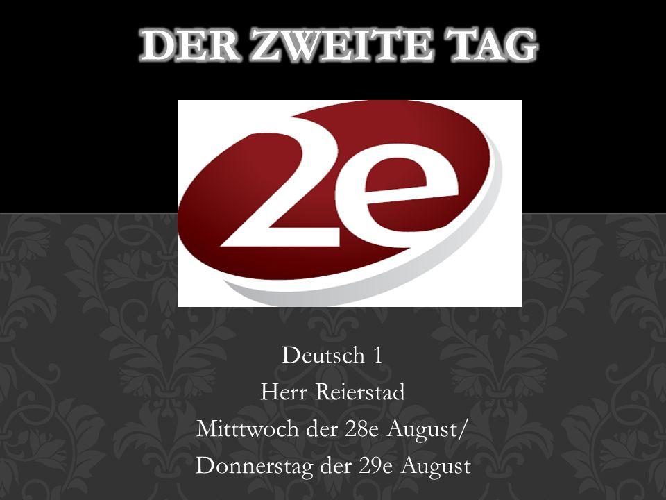 Deutsch 1 Herr Reierstad Mitttwoch der 28e August/ Donnerstag der 29e August