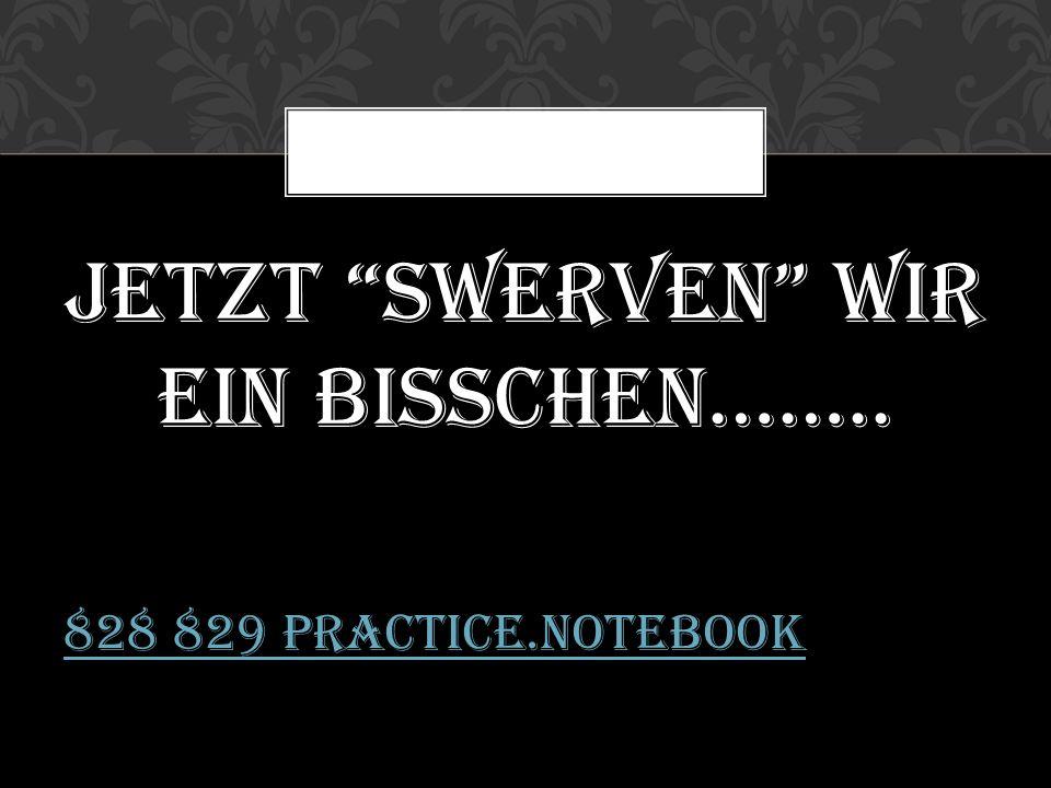 Jetzt swerven wir ein bisschen…….. 828 829 Practice.notebook