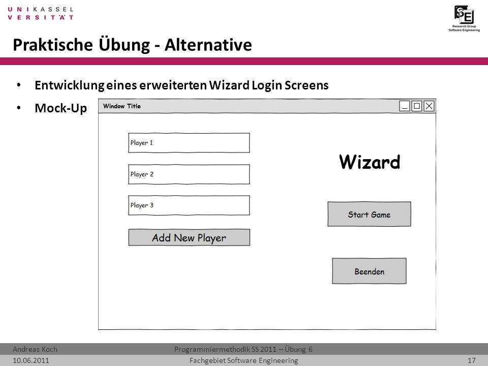 Programmiermethodik SS 2011 – Übung 6Andreas Koch 10.06.201117Fachgebiet Software Engineering Praktische Übung - Alternative Entwicklung eines erweiterten Wizard Login Screens Mock-Up