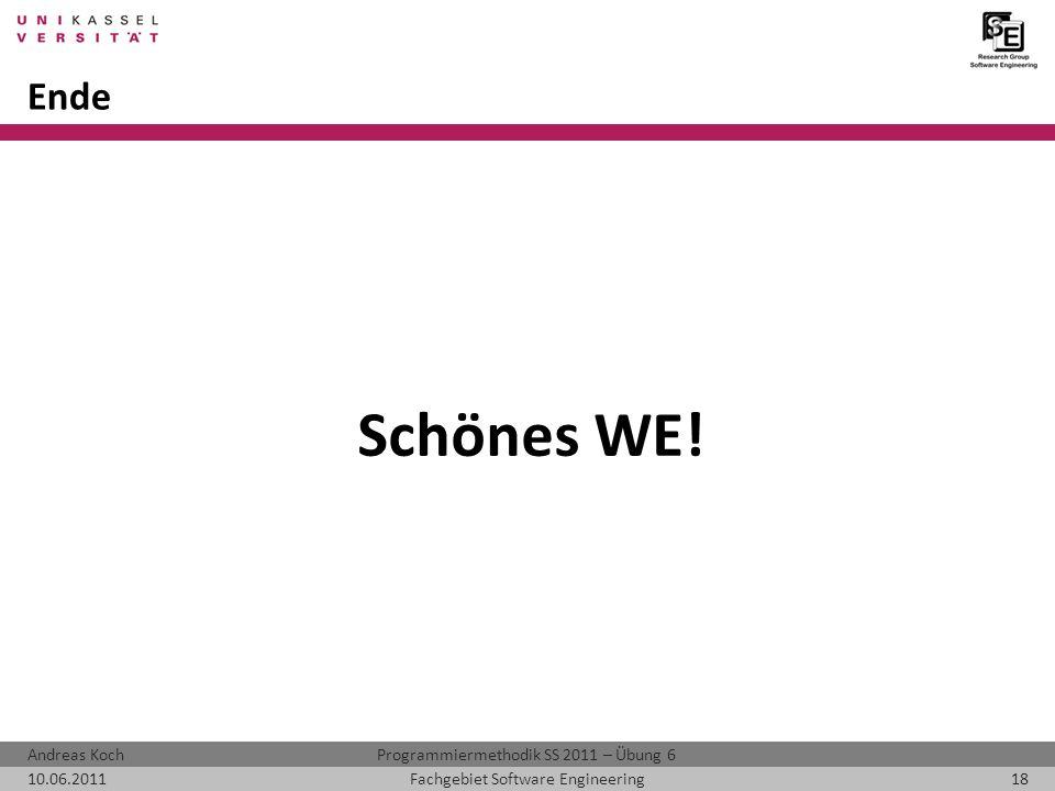 Programmiermethodik SS 2011 – Übung 6Andreas Koch 10.06.201118Fachgebiet Software Engineering Ende Schönes WE!