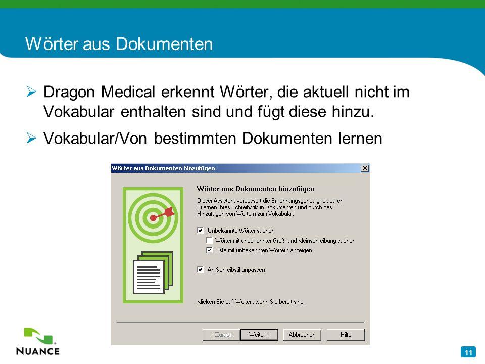 11 Wörter aus Dokumenten Dragon Medical erkennt Wörter, die aktuell nicht im Vokabular enthalten sind und fügt diese hinzu. Vokabular/Von bestimmten D