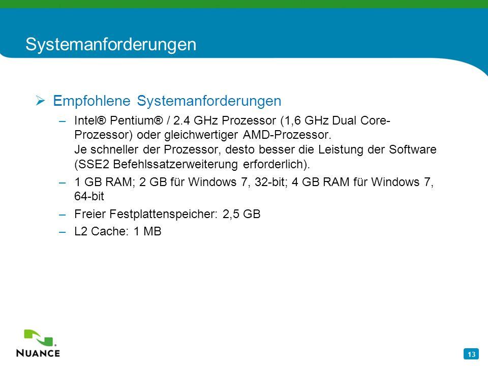 13 Systemanforderungen Empfohlene Systemanforderungen –Intel® Pentium® / 2.4 GHz Prozessor (1,6 GHz Dual Core- Prozessor) oder gleichwertiger AMD-Proz