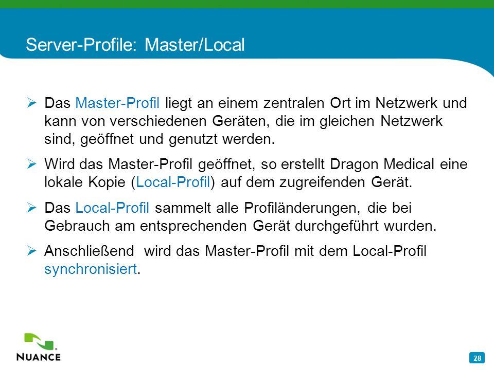 28 Server-Profile: Master/Local Das Master-Profil liegt an einem zentralen Ort im Netzwerk und kann von verschiedenen Geräten, die im gleichen Netzwer