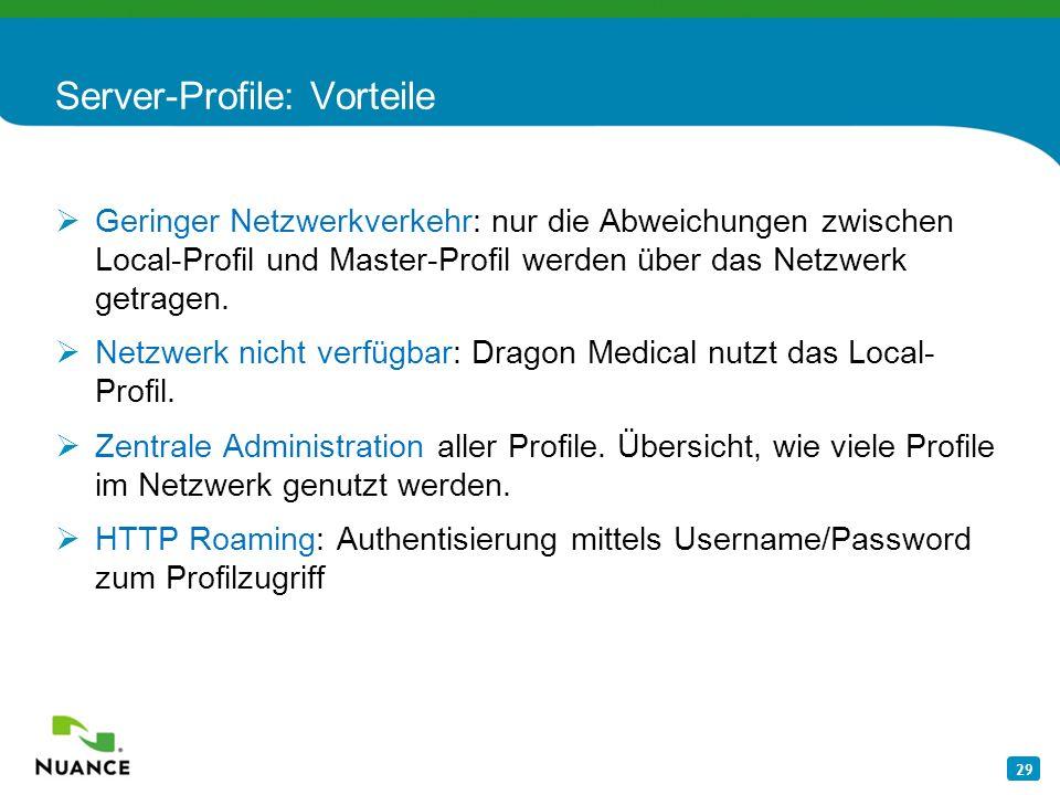 29 Server-Profile: Vorteile Geringer Netzwerkverkehr: nur die Abweichungen zwischen Local-Profil und Master-Profil werden über das Netzwerk getragen.