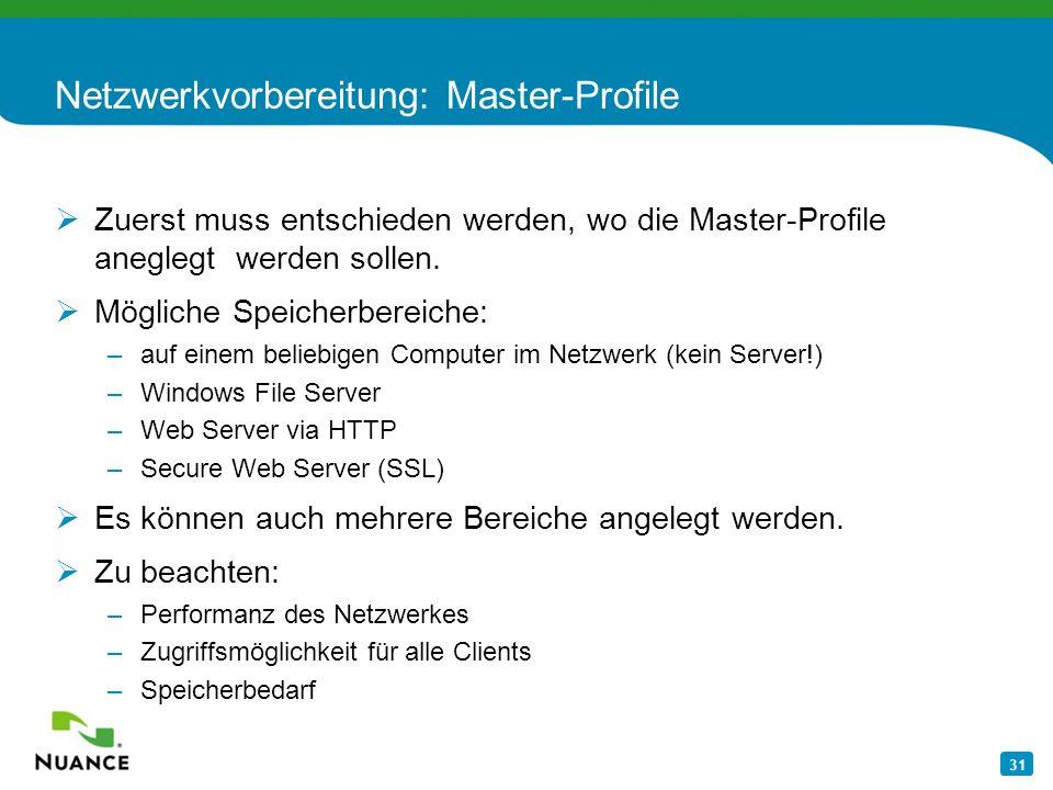 31 Netzwerkvorbereitung: Master-Profile Zuerst muss entschieden werden, wo die Master-Profile aneglegt werden sollen. Mögliche Speicherbereiche: –auf