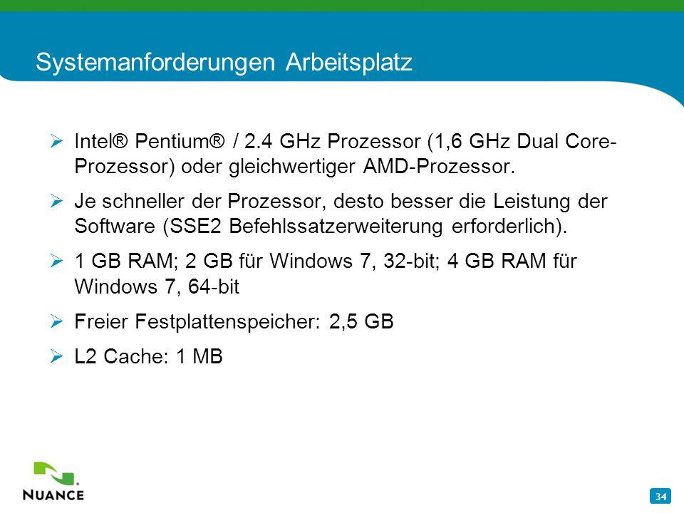 34 Systemanforderungen Arbeitsplatz Intel® Pentium® / 2.4 GHz Prozessor (1,6 GHz Dual Core- Prozessor) oder gleichwertiger AMD-Prozessor. Je schneller