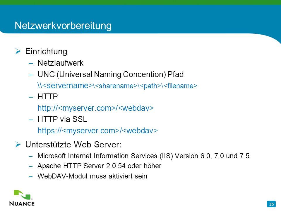 35 Netzwerkvorbereitung Einrichtung –Netzlaufwerk –UNC (Universal Naming Concention) Pfad \\ \ \ \ –HTTP http:// / –HTTP via SSL https:// / Unterstütz
