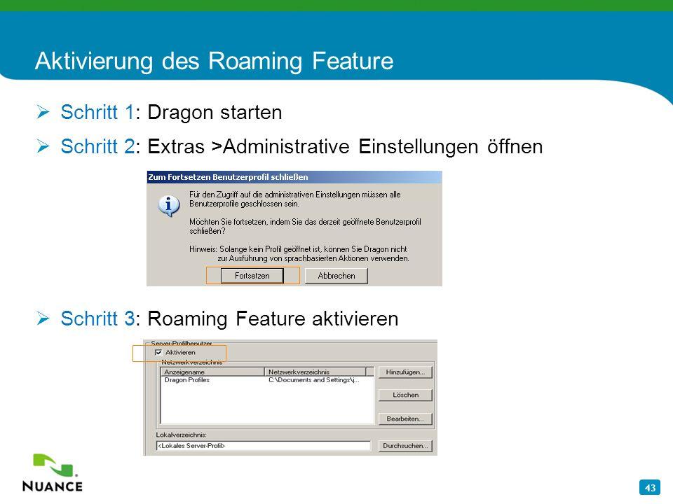 43 Aktivierung des Roaming Feature Schritt 1: Dragon starten Schritt 2: Extras >Administrative Einstellungen öffnen Schritt 3: Roaming Feature aktivie
