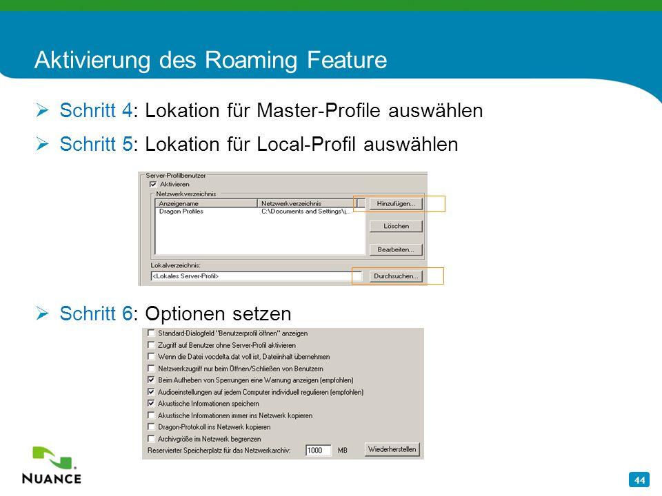 44 Aktivierung des Roaming Feature Schritt 4: Lokation für Master-Profile auswählen Schritt 5: Lokation für Local-Profil auswählen Schritt 6: Optionen