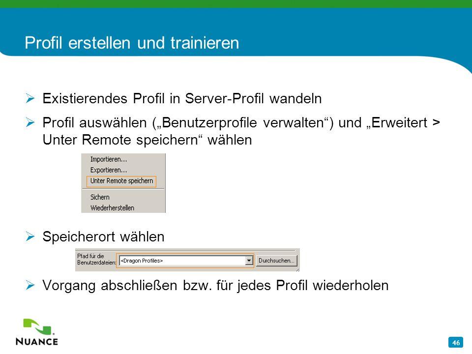 46 Profil erstellen und trainieren Existierendes Profil in Server-Profil wandeln Profil auswählen (Benutzerprofile verwalten) und Erweitert > Unter Re