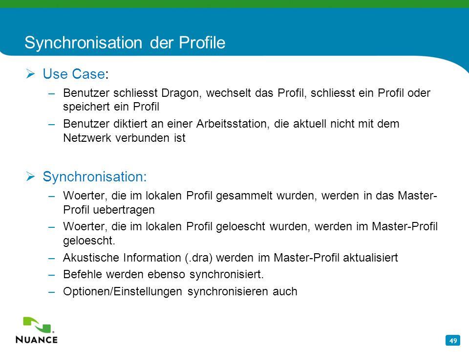 49 Synchronisation der Profile Use Case: –Benutzer schliesst Dragon, wechselt das Profil, schliesst ein Profil oder speichert ein Profil –Benutzer dik