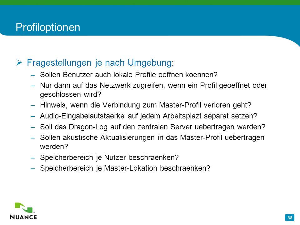58 Profiloptionen Fragestellungen je nach Umgebung: –Sollen Benutzer auch lokale Profile oeffnen koennen? –Nur dann auf das Netzwerk zugreifen, wenn e