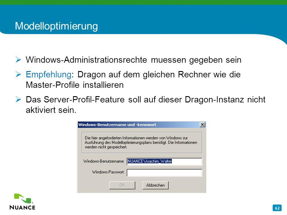 62 Modelloptimierung Windows-Administrationsrechte muessen gegeben sein Empfehlung: Dragon auf dem gleichen Rechner wie die Master-Profile installiere