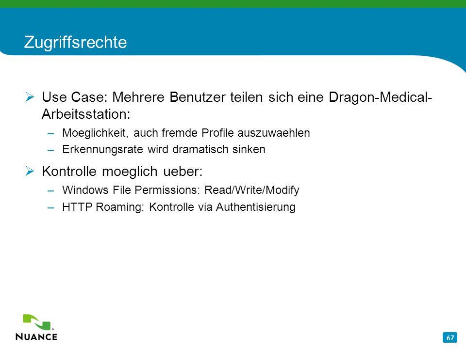 67 Zugriffsrechte Use Case: Mehrere Benutzer teilen sich eine Dragon-Medical- Arbeitsstation: –Moeglichkeit, auch fremde Profile auszuwaehlen –Erkennu
