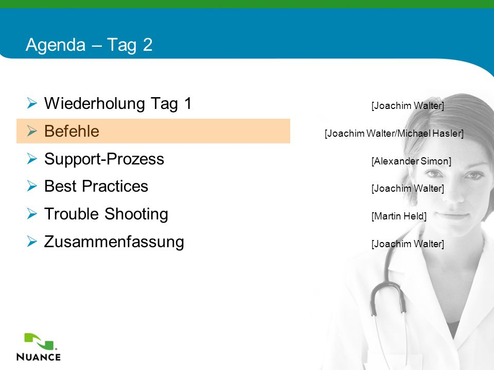 75 Agenda – Tag 2 Wiederholung Tag 1 [Joachim Walter] Befehle [Joachim Walter/Michael Hasler] Support-Prozess [Alexander Simon] Best Practices [Joachi