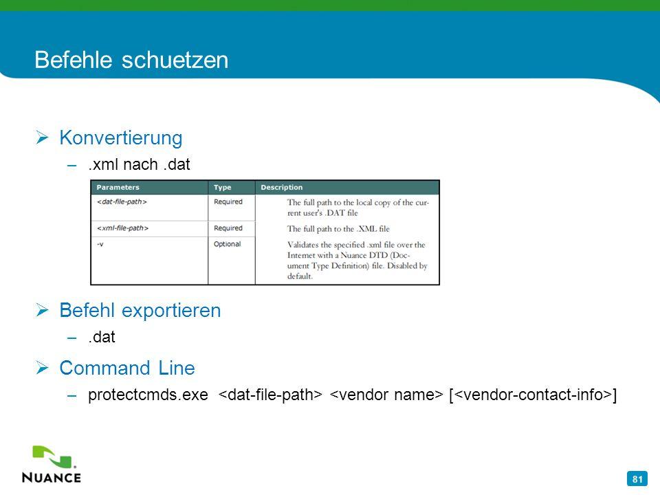 81 Befehle schuetzen Konvertierung –.xml nach.dat Befehl exportieren –.dat Command Line –protectcmds.exe [ ]