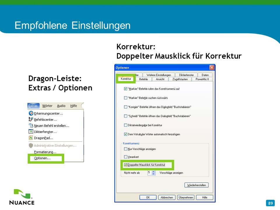 89 Empfohlene Einstellungen Dragon-Leiste: Extras / Optionen Korrektur: Doppelter Mausklick für Korrektur