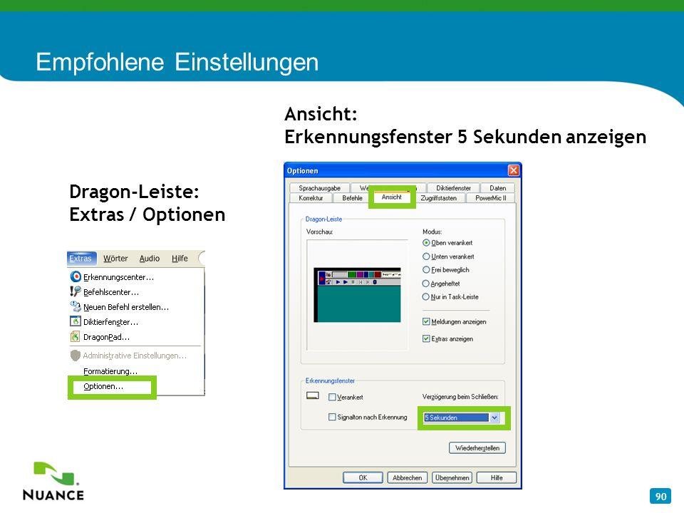 90 Empfohlene Einstellungen Dragon-Leiste: Extras / Optionen Ansicht: Erkennungsfenster 5 Sekunden anzeigen