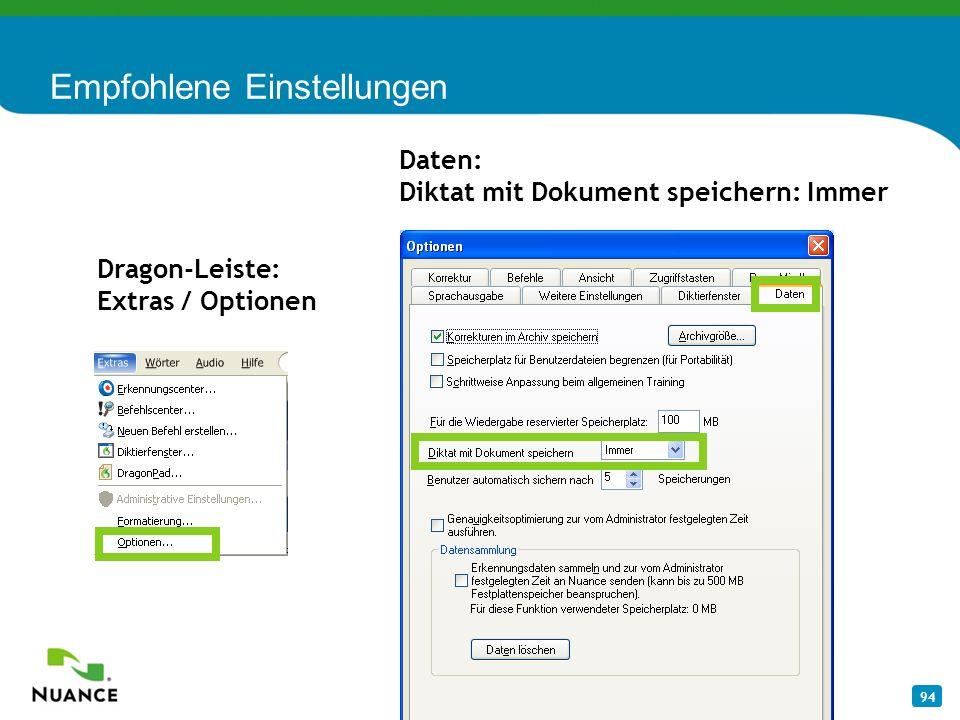 94 Empfohlene Einstellungen Dragon-Leiste: Extras / Optionen Daten: Diktat mit Dokument speichern: Immer