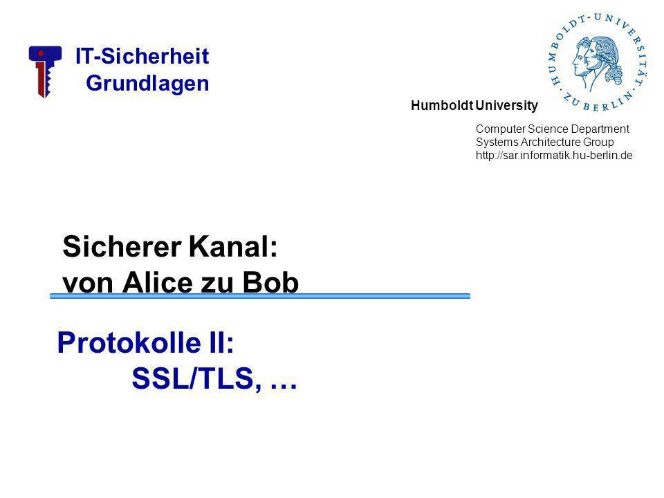 Humboldt University Computer Science Department Systems Architecture Group http://sar.informatik.hu-berlin.de IT-Sicherheit Grundlagen Sicherer Kanal: