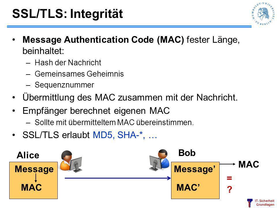 IT-Sicherheit Grundlagen SSL/TLS: Integrität Message Authentication Code (MAC) fester Länge, beinhaltet: –Hash der Nachricht –Gemeinsames Geheimnis –S