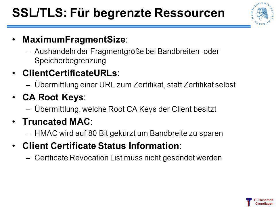 IT-Sicherheit Grundlagen SSL/TLS: Für begrenzte Ressourcen MaximumFragmentSize: –Aushandeln der Fragmentgröße bei Bandbreiten- oder Speicherbegrenzung