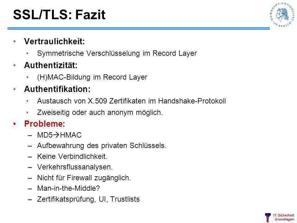 IT-Sicherheit Grundlagen SSL/TLS: Fazit Vertraulichkeit: Symmetrische Verschlüsselung im Record Layer Authentizität: (H)MAC-Bildung im Record Layer Au