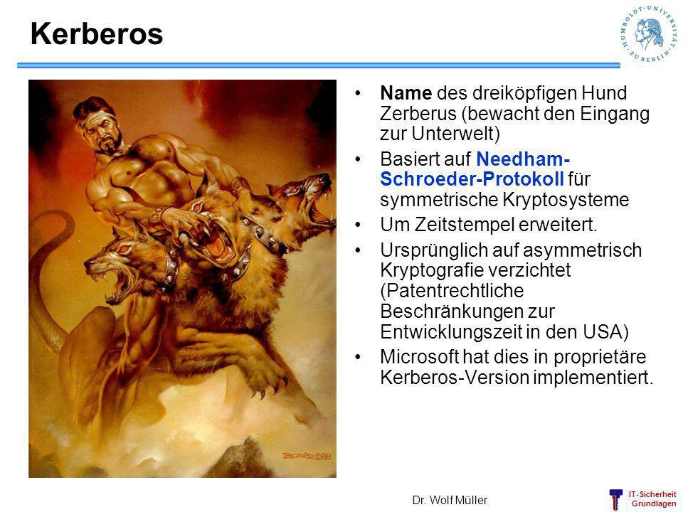 IT-Sicherheit Grundlagen Kerberos Name des dreiköpfigen Hund Zerberus (bewacht den Eingang zur Unterwelt) Basiert auf Needham- Schroeder-Protokoll für