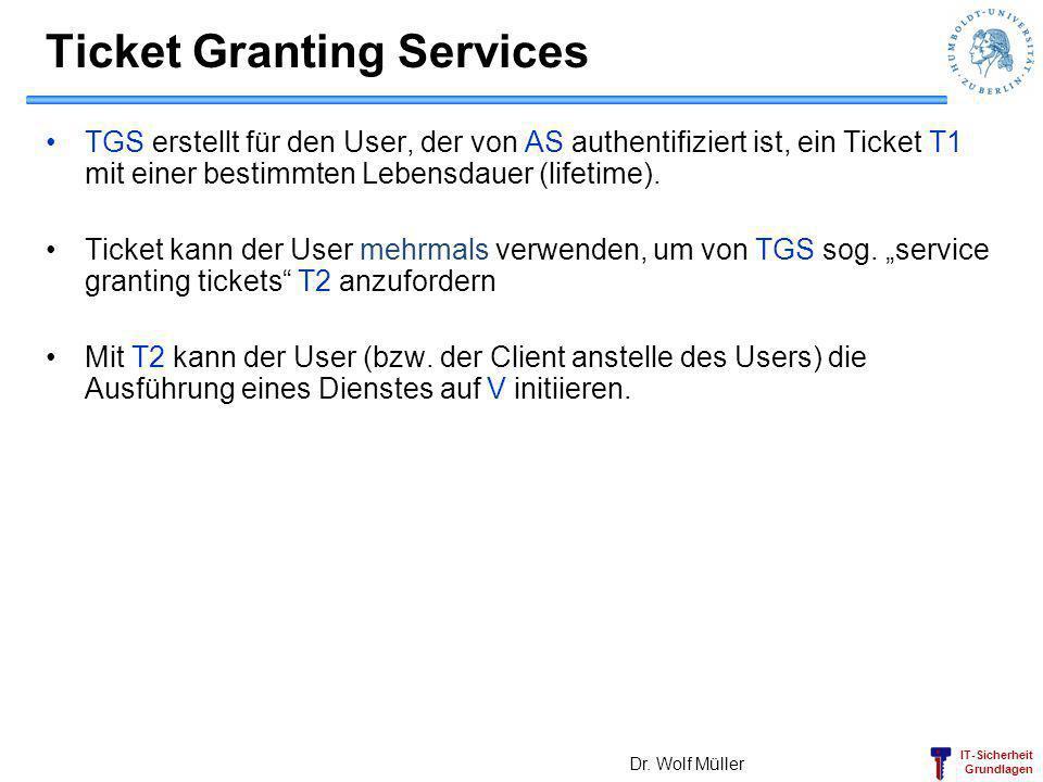 IT-Sicherheit Grundlagen Ticket Granting Services TGS erstellt für den User, der von AS authentifiziert ist, ein Ticket T1 mit einer bestimmten Lebens