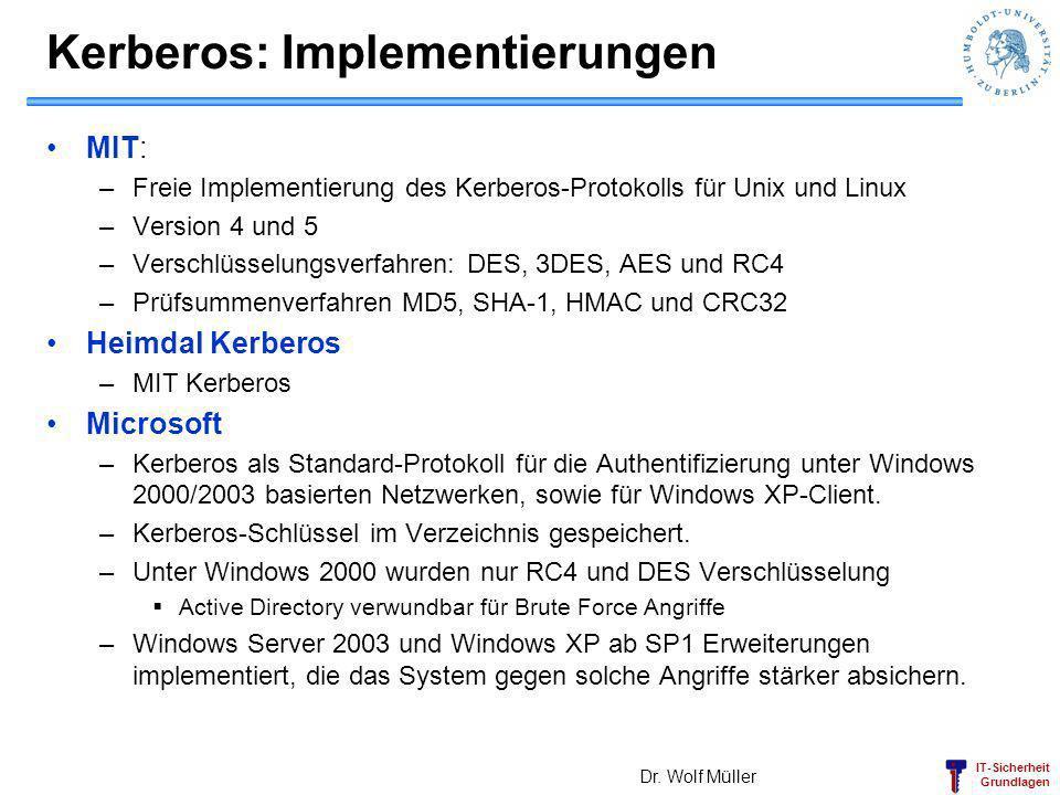 IT-Sicherheit Grundlagen Kerberos: Implementierungen MIT: –Freie Implementierung des Kerberos-Protokolls für Unix und Linux –Version 4 und 5 –Verschlü