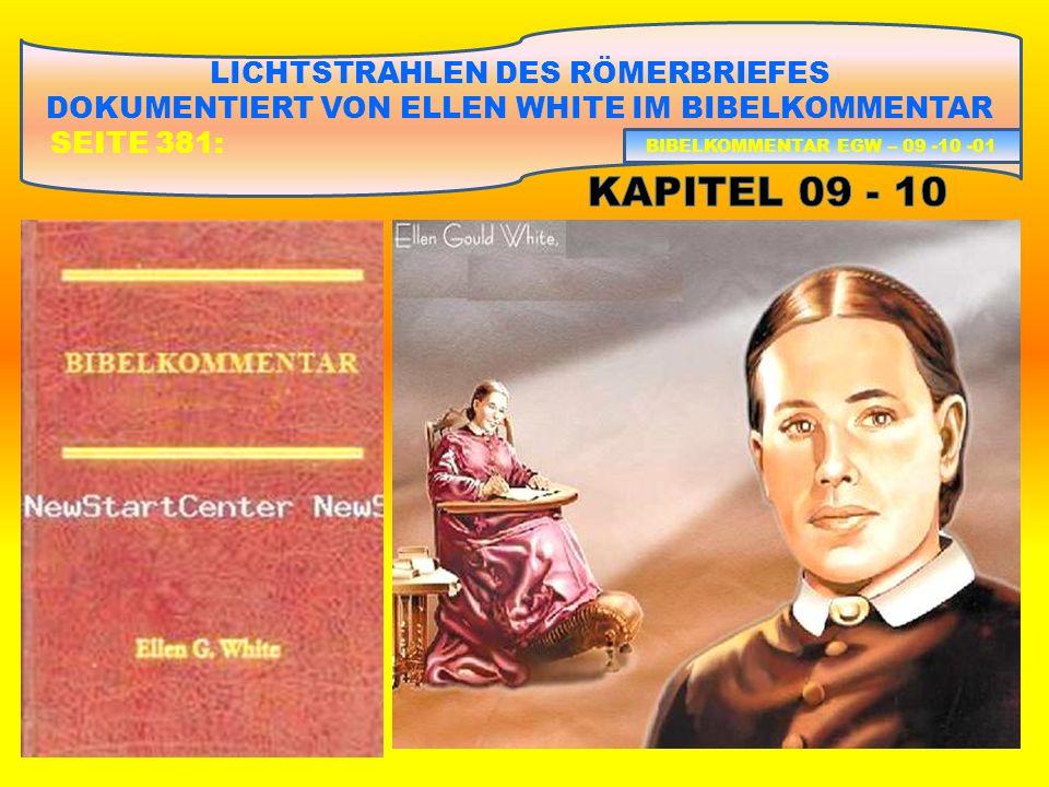 LICHTSTRAHLEN DES RÖMERBRIEFES DOKUMENTIERT VON ELLEN WHITE IM BIBELKOMMENTAR SEITE 381: BIBELKOMMENTAR EGW – 09 -10 -01