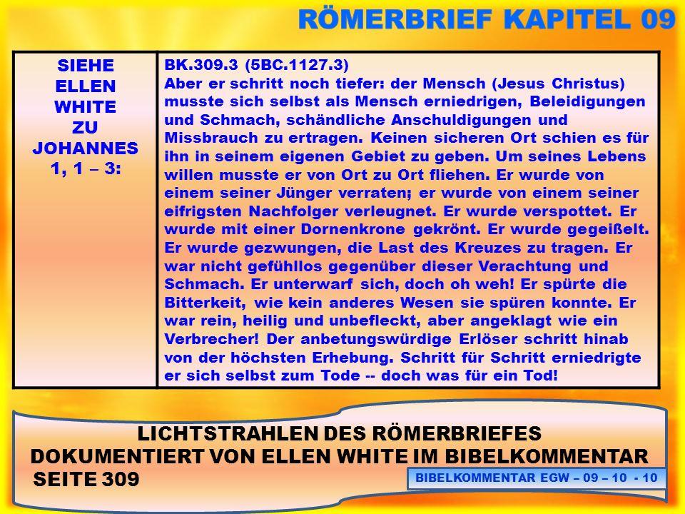 LICHTSTRAHLEN DES RÖMERBRIEFES DOKUMENTIERT VON ELLEN WHITE IM BIBELKOMMENTAR SEITE 309 BIBELKOMMENTAR EGW – 09 – 10 - 10 SIEHE ELLEN WHITE ZU JOHANNE