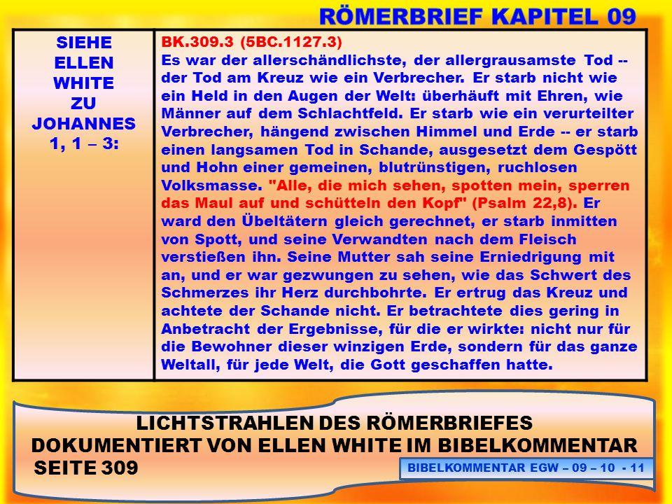 LICHTSTRAHLEN DES RÖMERBRIEFES DOKUMENTIERT VON ELLEN WHITE IM BIBELKOMMENTAR SEITE 309 BIBELKOMMENTAR EGW – 09 – 10 - 11 SIEHE ELLEN WHITE ZU JOHANNE