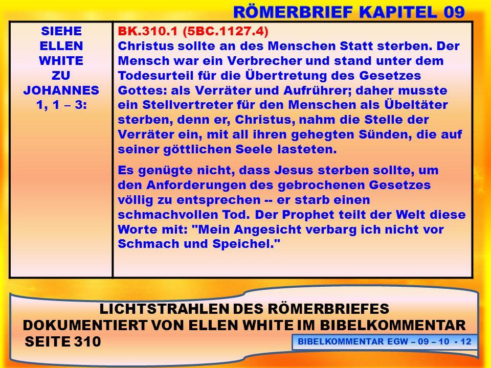 LICHTSTRAHLEN DES RÖMERBRIEFES DOKUMENTIERT VON ELLEN WHITE IM BIBELKOMMENTAR SEITE 310 BIBELKOMMENTAR EGW – 09 – 10 - 12 SIEHE ELLEN WHITE ZU JOHANNE