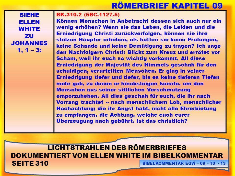 LICHTSTRAHLEN DES RÖMERBRIEFES DOKUMENTIERT VON ELLEN WHITE IM BIBELKOMMENTAR SEITE 310 BIBELKOMMENTAR EGW – 09 – 10 - 13 SIEHE ELLEN WHITE ZU JOHANNE