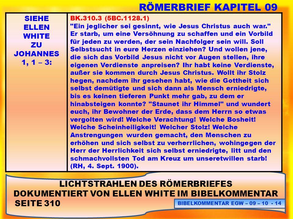 LICHTSTRAHLEN DES RÖMERBRIEFES DOKUMENTIERT VON ELLEN WHITE IM BIBELKOMMENTAR SEITE 310 BIBELKOMMENTAR EGW – 09 – 10 - 14 SIEHE ELLEN WHITE ZU JOHANNE