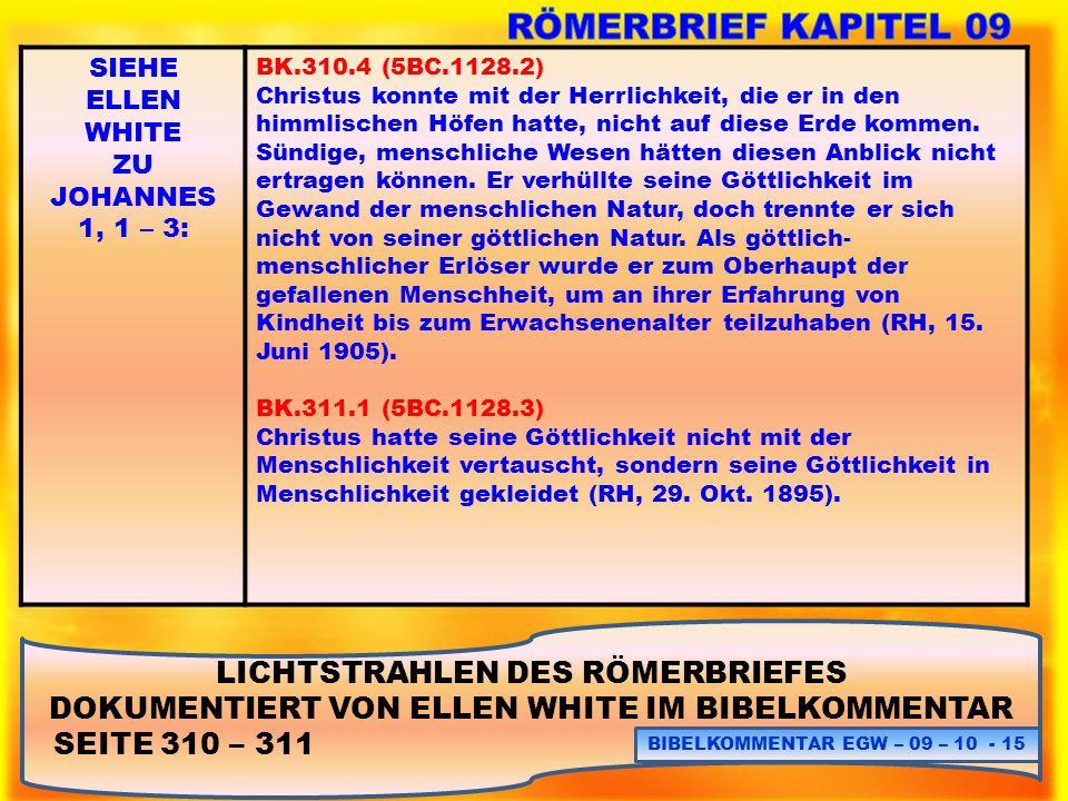 LICHTSTRAHLEN DES RÖMERBRIEFES DOKUMENTIERT VON ELLEN WHITE IM BIBELKOMMENTAR SEITE 310 – 311 BIBELKOMMENTAR EGW – 09 – 10 - 15 SIEHE ELLEN WHITE ZU J