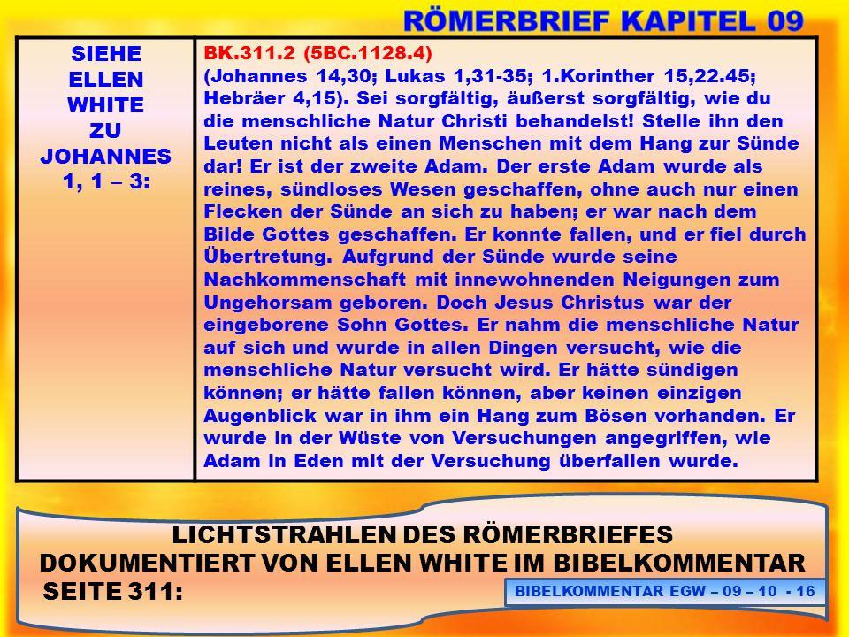 LICHTSTRAHLEN DES RÖMERBRIEFES DOKUMENTIERT VON ELLEN WHITE IM BIBELKOMMENTAR SEITE 311: BIBELKOMMENTAR EGW – 09 – 10 - 16 SIEHE ELLEN WHITE ZU JOHANN