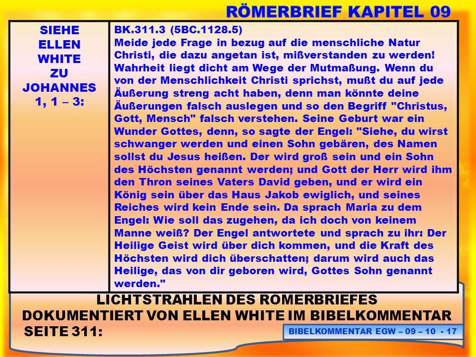 LICHTSTRAHLEN DES RÖMERBRIEFES DOKUMENTIERT VON ELLEN WHITE IM BIBELKOMMENTAR SEITE 311: BIBELKOMMENTAR EGW – 09 – 10 - 17 SIEHE ELLEN WHITE ZU JOHANN