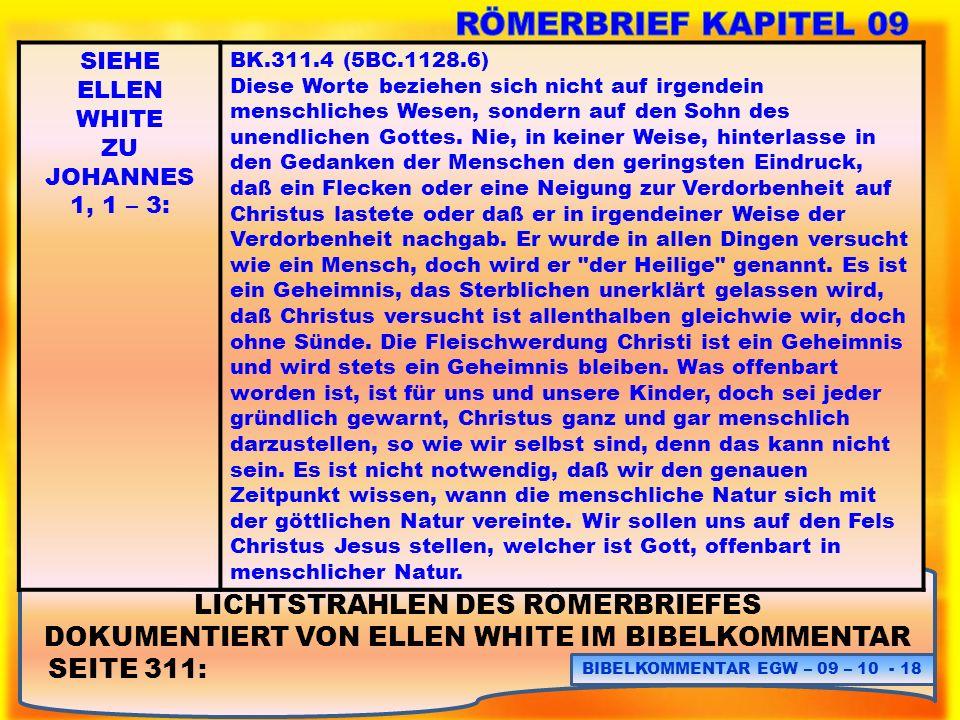 LICHTSTRAHLEN DES RÖMERBRIEFES DOKUMENTIERT VON ELLEN WHITE IM BIBELKOMMENTAR SEITE 311: BIBELKOMMENTAR EGW – 09 – 10 - 18 SIEHE ELLEN WHITE ZU JOHANN