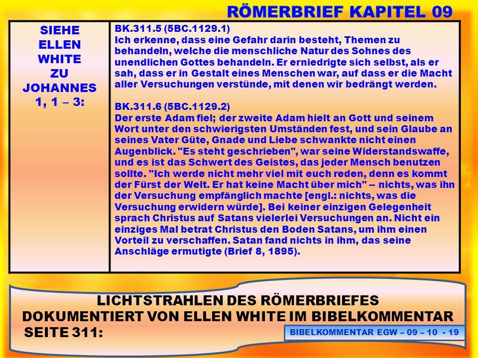 LICHTSTRAHLEN DES RÖMERBRIEFES DOKUMENTIERT VON ELLEN WHITE IM BIBELKOMMENTAR SEITE 311: BIBELKOMMENTAR EGW – 09 – 10 - 19 SIEHE ELLEN WHITE ZU JOHANN