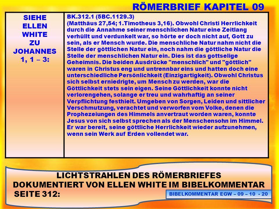 LICHTSTRAHLEN DES RÖMERBRIEFES DOKUMENTIERT VON ELLEN WHITE IM BIBELKOMMENTAR SEITE 312: BIBELKOMMENTAR EGW – 09 – 10 - 20 SIEHE ELLEN WHITE ZU JOHANN