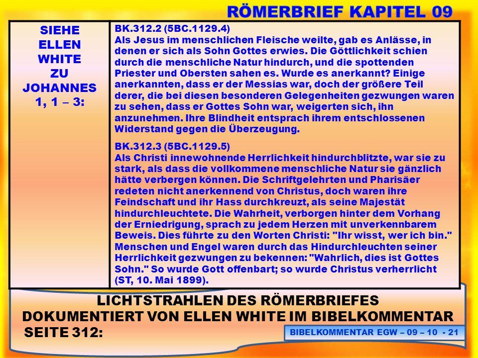 LICHTSTRAHLEN DES RÖMERBRIEFES DOKUMENTIERT VON ELLEN WHITE IM BIBELKOMMENTAR SEITE 312: BIBELKOMMENTAR EGW – 09 – 10 - 21 SIEHE ELLEN WHITE ZU JOHANN