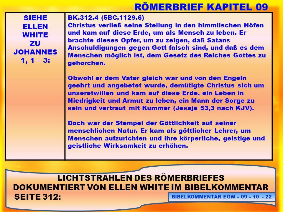 LICHTSTRAHLEN DES RÖMERBRIEFES DOKUMENTIERT VON ELLEN WHITE IM BIBELKOMMENTAR SEITE 312: BIBELKOMMENTAR EGW – 09 – 10 - 22 SIEHE ELLEN WHITE ZU JOHANN